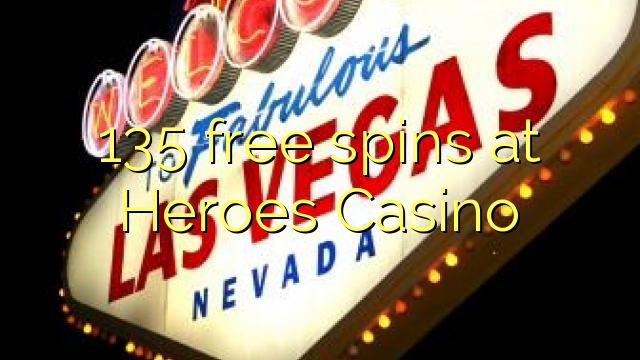 135 free spins at Heroes Casino
