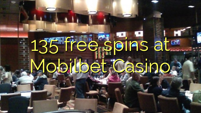 135 free spins at Mobilbet Casino
