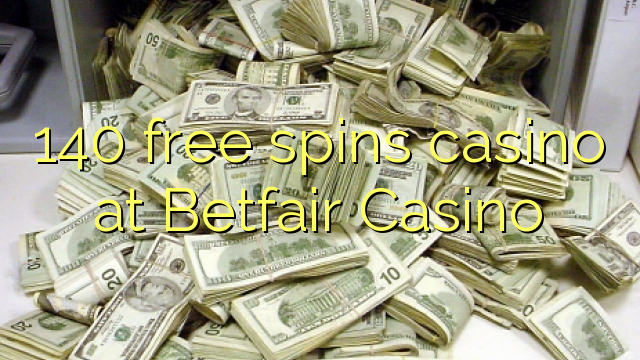 140 free spins casino at Betfair Casino