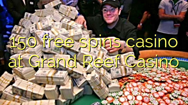 150 free spins casino at Grand Reef Casino
