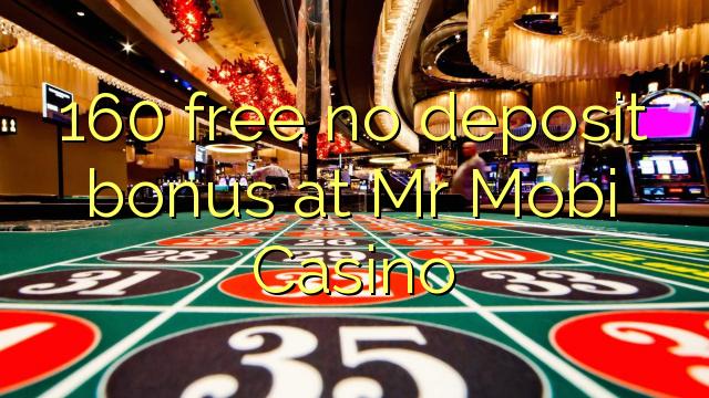 160 gratis tanpa bonus deposit di Mobi Casino