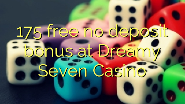 175 free no deposit bonus at Dreamy Seven Casino