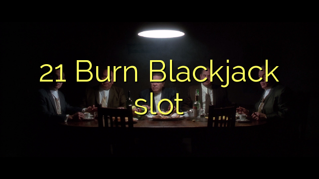 A slot di scuro 21 Burn Blackjack