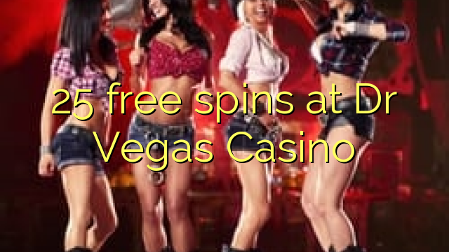 25 free spins at Dr Vegas Casino