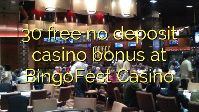 30 free no deposit casino bonus at BingoFest Casino