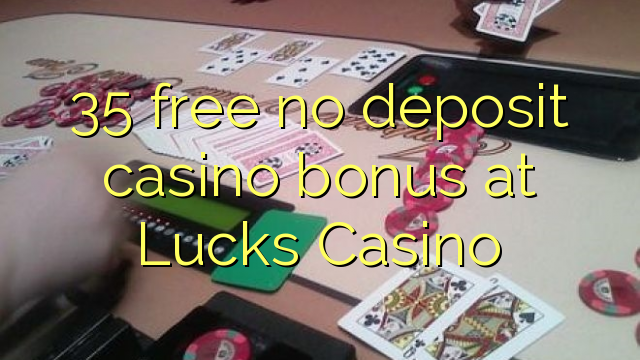 35 free no deposit casino bonus at Lucks Casino