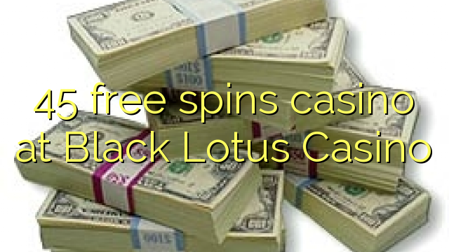 45 free spins casino at Black Lotus Casino