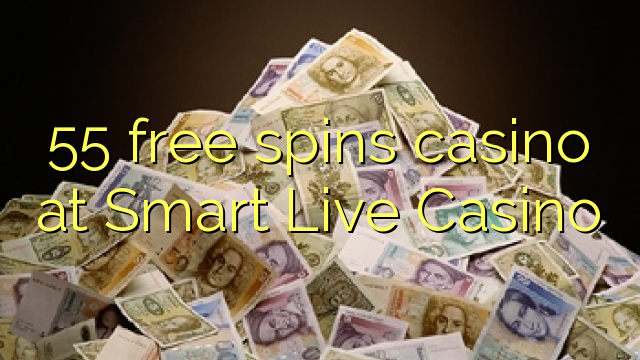 55 free spins casino at Smart Live Casino