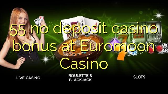 55 нест пасандози бонуси казино дар Euromoon Казино