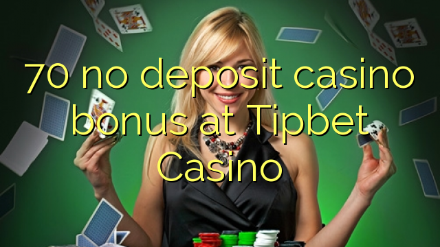 70 no deposit casino bonus at Tipbet Casino