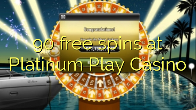90 free spins at Platinum Play Casino