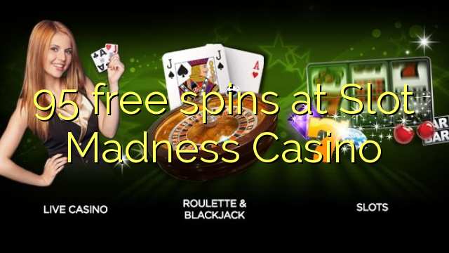 95 free spins at Slot Madness Casino