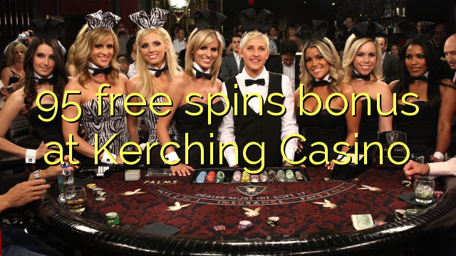 95 free spins bonus at Kerching Casino