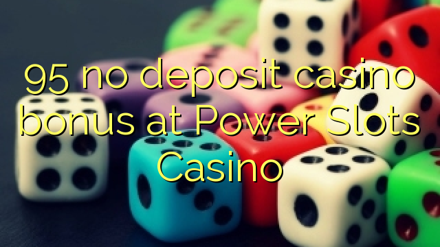 95 no deposit casino bonus at Power Slots Casino