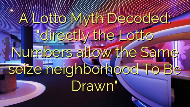 """Een Lotto Mythe gedecodeerd: """"direct met de Lotto Numbers kunnen dezelfde wijk wijk worden getekend"""""""