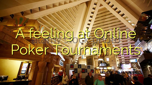A feeling at Online Poker Tournaments