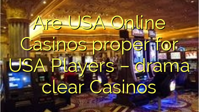 Are USA Online Casinos proper for USA Players – drama clear Casinos