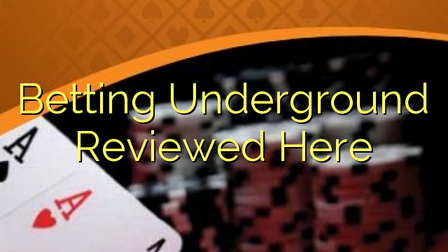 Betting Underground Reviewed Hier