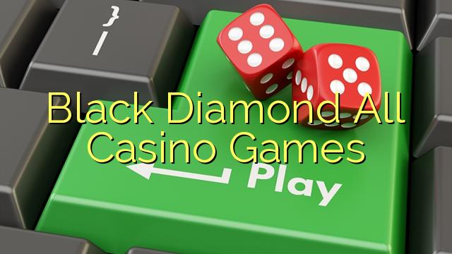 Black Diamond All Casino Games
