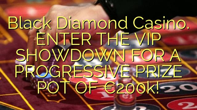 Black Diamond Casino. ENTER THE VIP SHOWDOWN FOR A PROGRESSIVE PRIZE POT OF €200k!