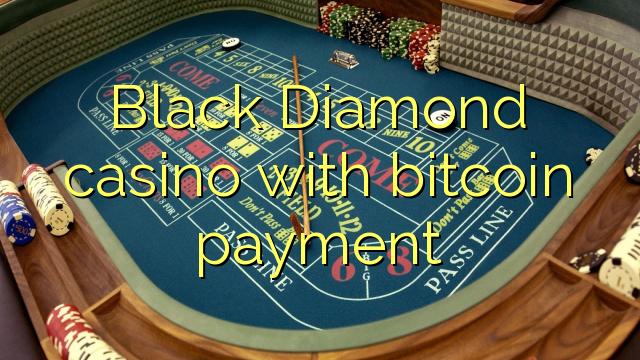 Black Diamond casino with bitcoin payment