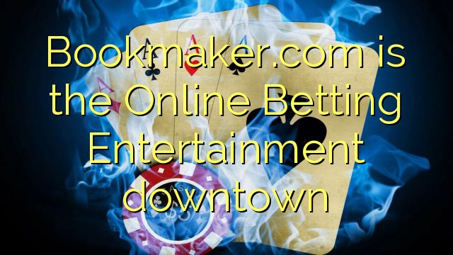 Bookmaker.com là trung tâm giải trí Trực tuyến Nghỉ giải trí