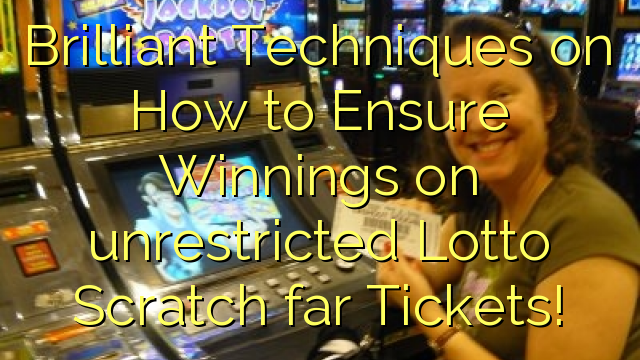Brilliant Techniques on How to Ensure Winnings on unrestricted Lotto Scratch far Tickets!