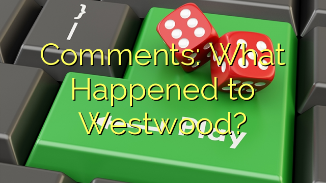 Comments: What Happened to Westwood?