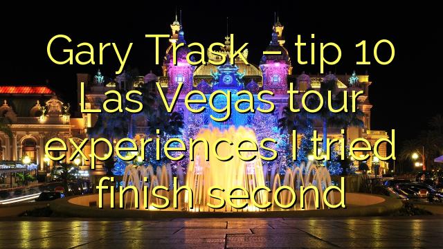 Gary Trask - tip 10 Las Vegas tour oplevelser Jeg prøvede finish anden