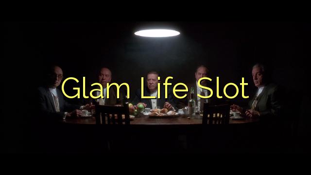 ສະລັອດຕິງ Glam ຊີວິດ