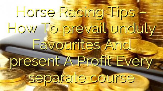 Hästkapplöpningstips - Hur man dominerar orimliga favoriter och presenterar en vinst Varje separat kurs