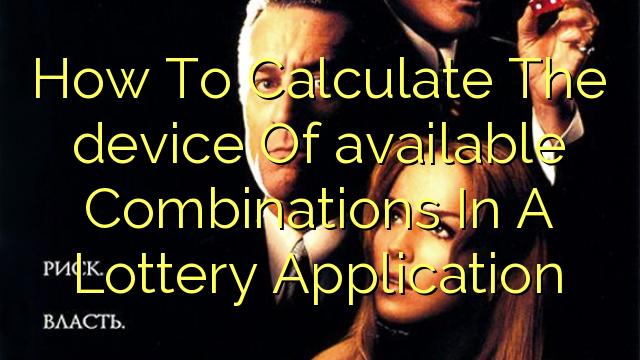 Hur man beräknar enheten av tillgängliga kombinationer i en lotteriprogram