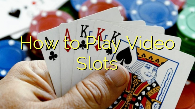 How to Play Video Slots