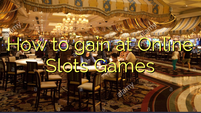 How to gain at Online Slots Games