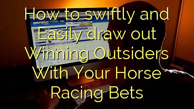 कैसे जल्दी से और आसानी से अपने घोड़े रेसिंग शर्त के साथ जीतने वालों को बाहर निकालना