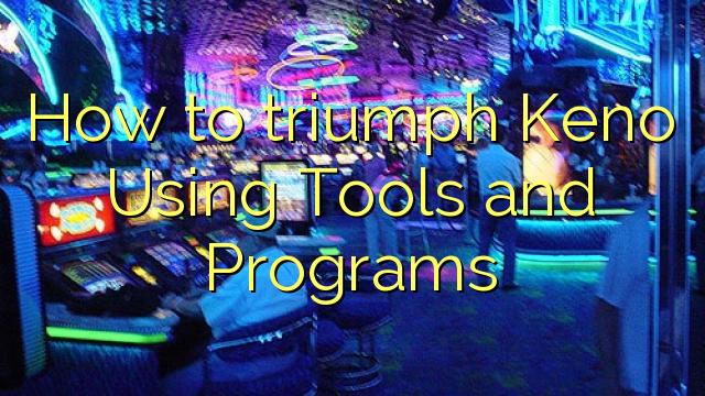 Làm thế nào để chiến thắng Keno Sử dụng Công cụ và Chương trình