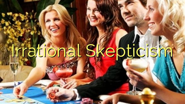 Irrational Skepticism