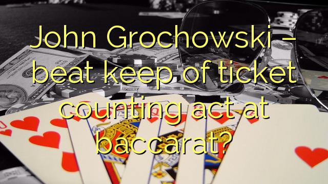 John Grochowski - taħbit tal-biljett ta 'l-għadd tal-biljetti fuq baccarat?