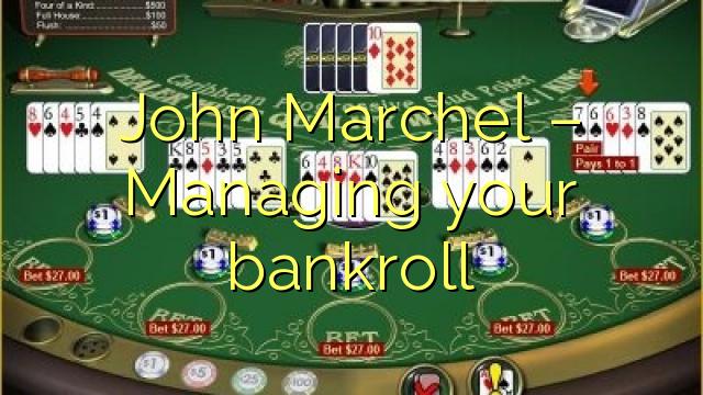 John  Marchel – Managing your bankroll