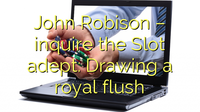 John Robison – inquire the Slot adept: Drawing a royal flush