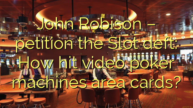 John  Robison – petition the Slot deft: How hit video poker machines area cards?