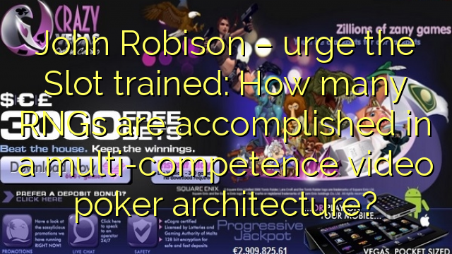 John Robison – urge the Slot trained: How many RNGs are accomplished in a multi-competence video poker architecture?