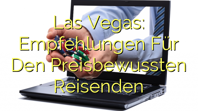 Las Vegas: Empfehlungen Für Den Preisbewussten Reisenden