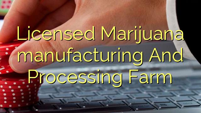 Licenčná výroba a spracovanie farmy na výrobu marihuany