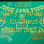 Lottery Cheats – How to Cheat the technique and earn!