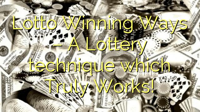 Lottó Aðlaðandi Leiðir - Lottery tækni sem sannarlega virkar!