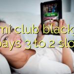 Miami club blackjack pays 3 to 2 slot