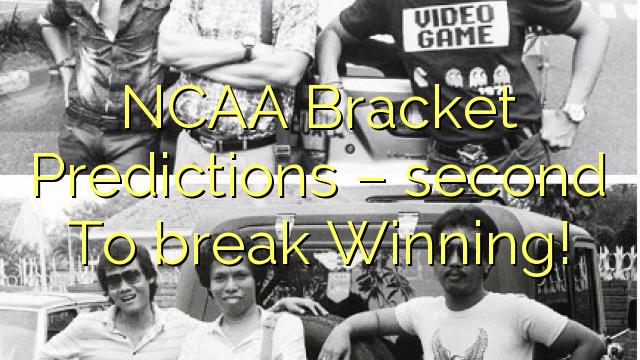 NCAA Bracket Predictions – second To break Winning!
