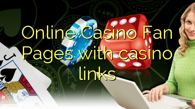 Online Casino Fan Pages with casino links