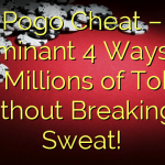 Pogo Cheat – dominant 4 Ways to gain Millions of Tokens Without Breaking a Sweat!